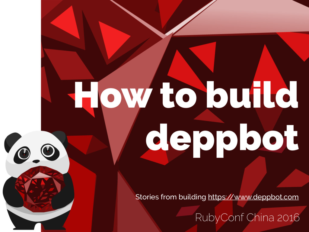RubyConf China 2016 How to build deppbot Storie...