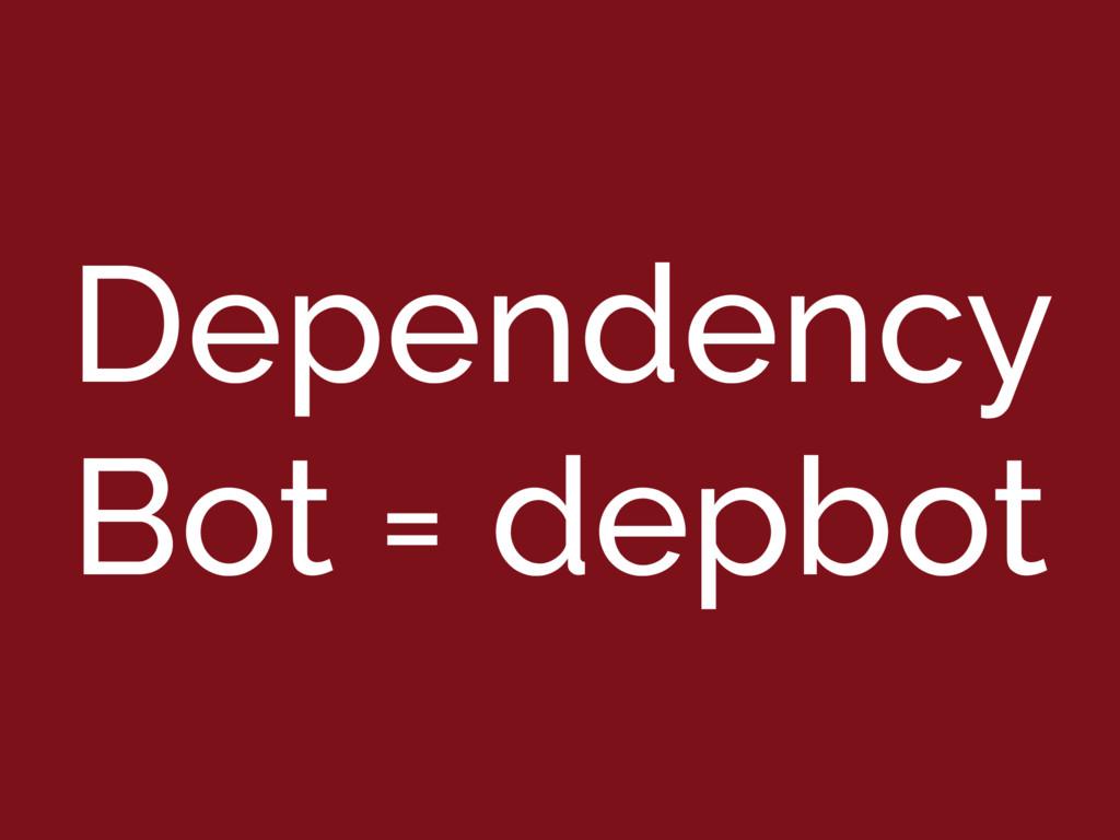 Dependency Bot = depbot