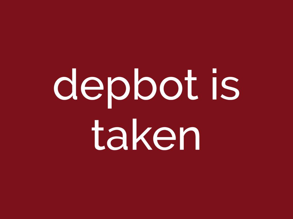 depbot is taken