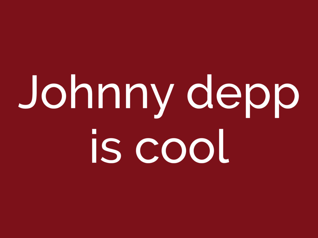 Johnny depp is cool