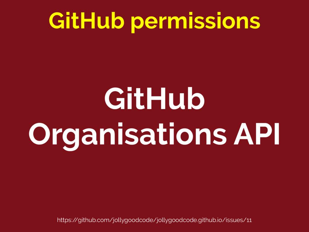 GitHub Organisations API GitHub permissions htt...