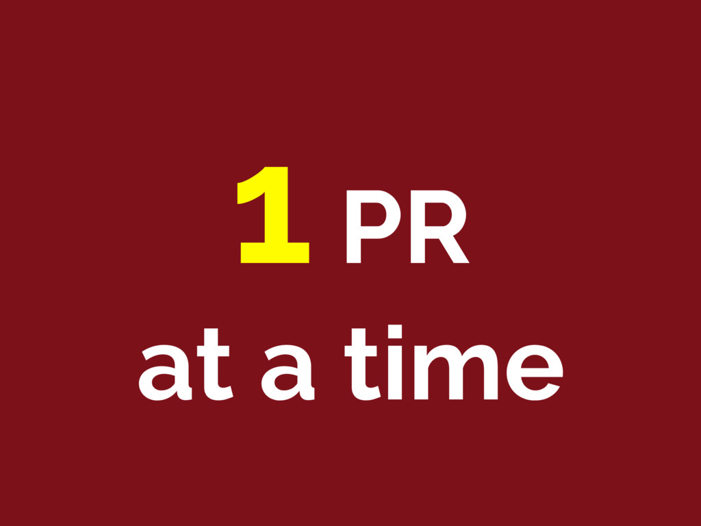 1 PR at a time