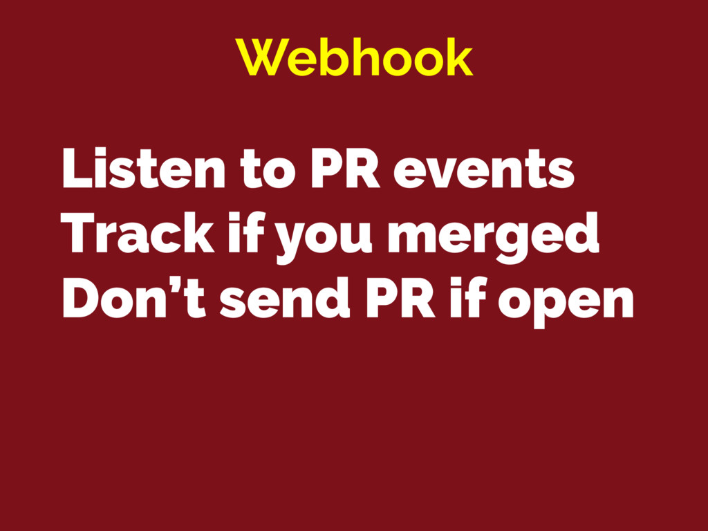 Listen to PR events Track if you merged Don't s...