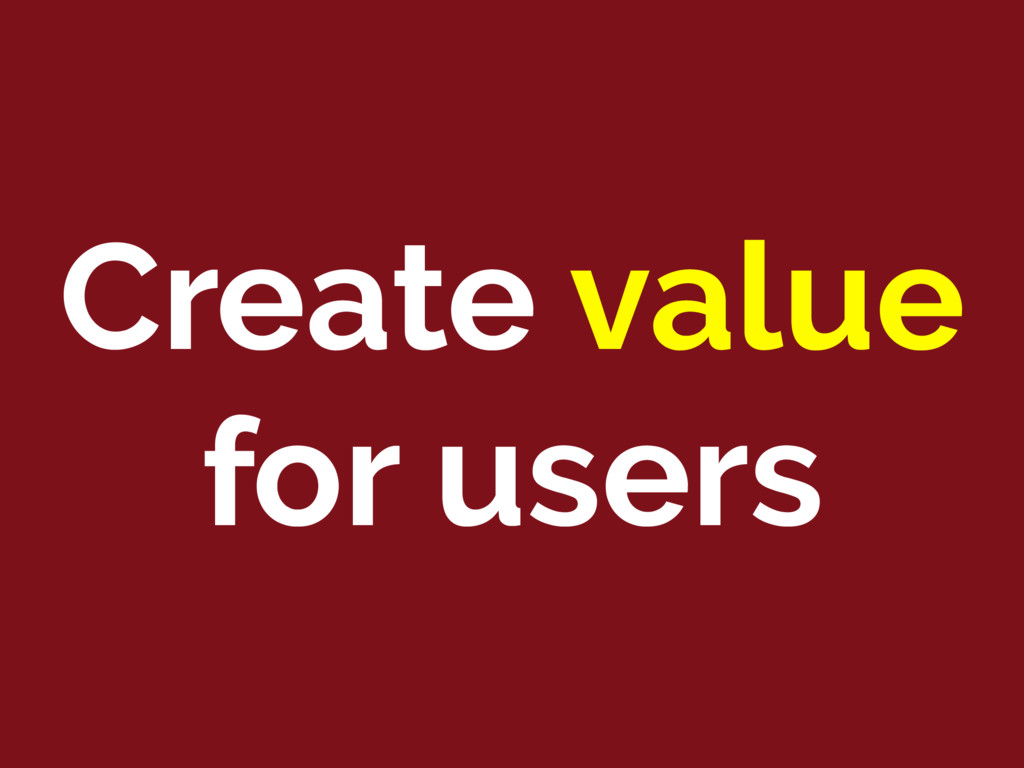 Create value for users