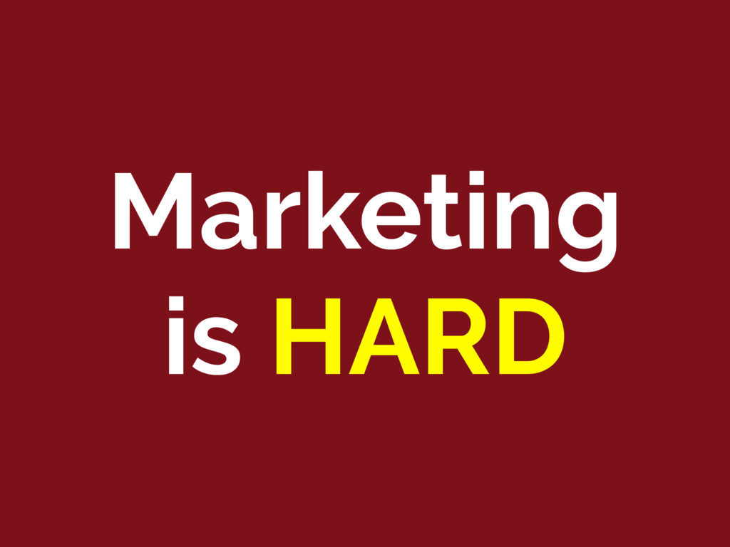 Marketing is HARD