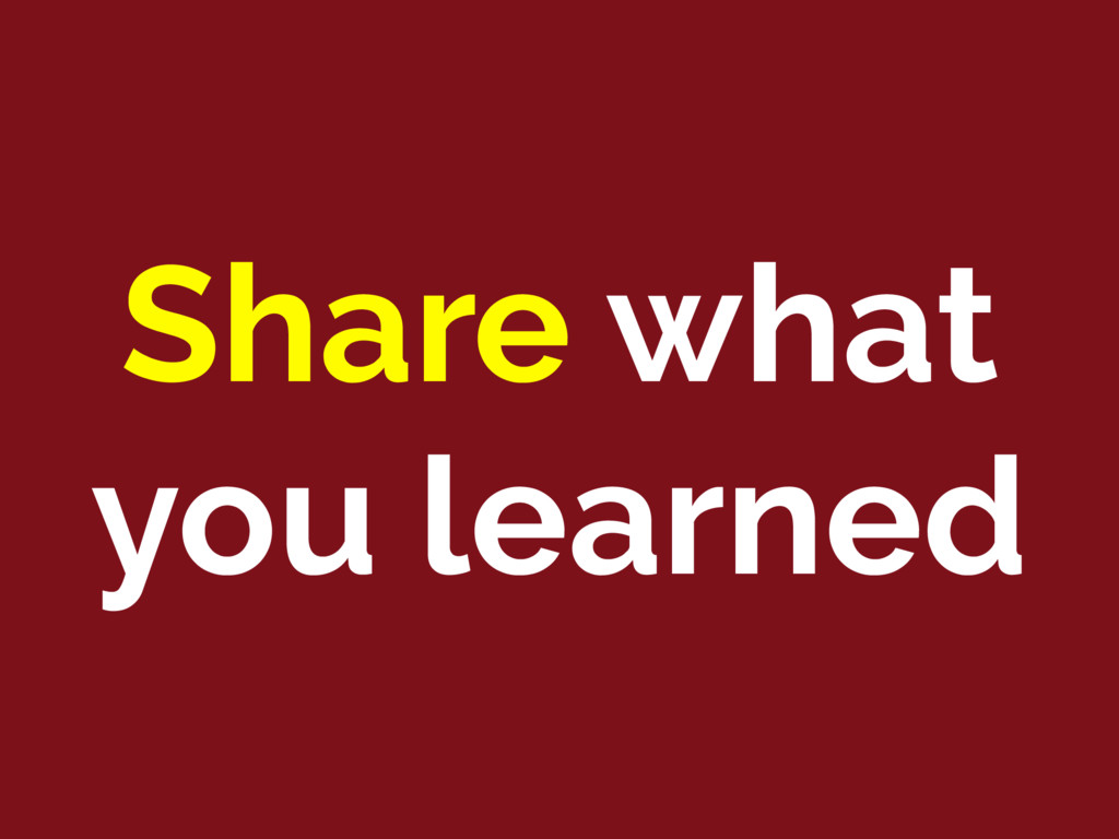 Share what you learned