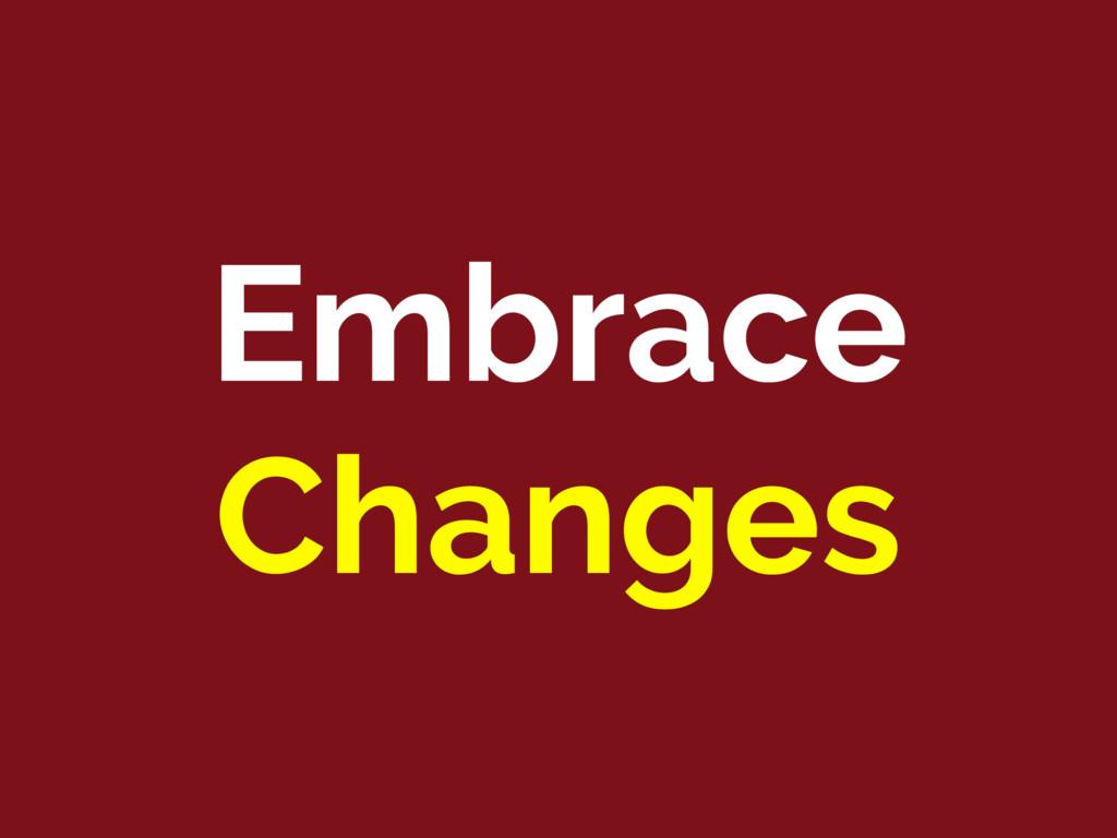 Embrace Changes