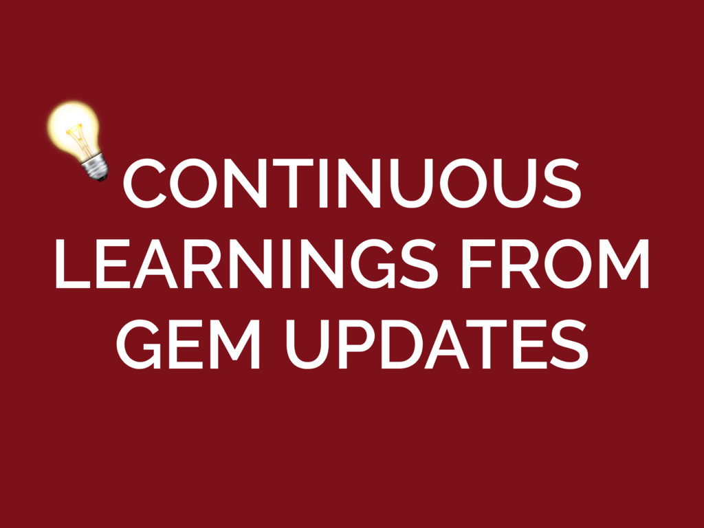 CONTINUOUS LEARNINGS FROM GEM UPDATES