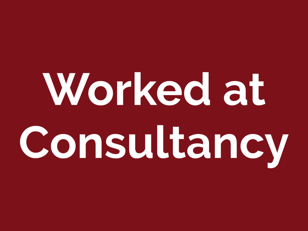 Worked at Consultancy