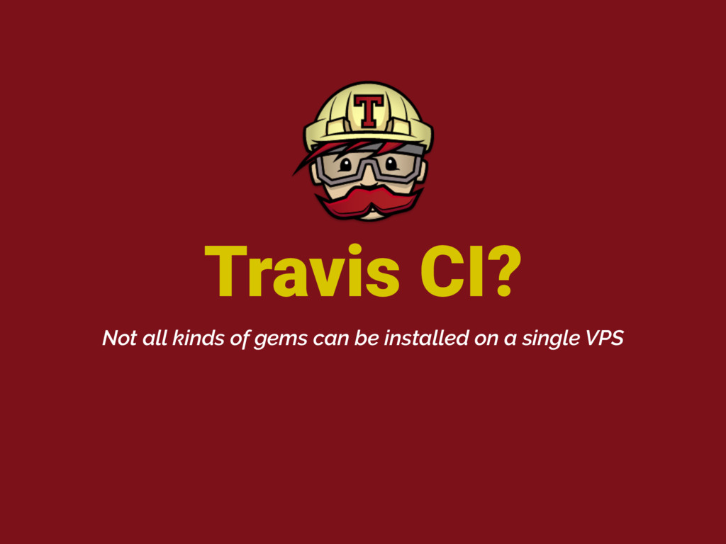 Travis CI? Not all kinds of gems can be install...