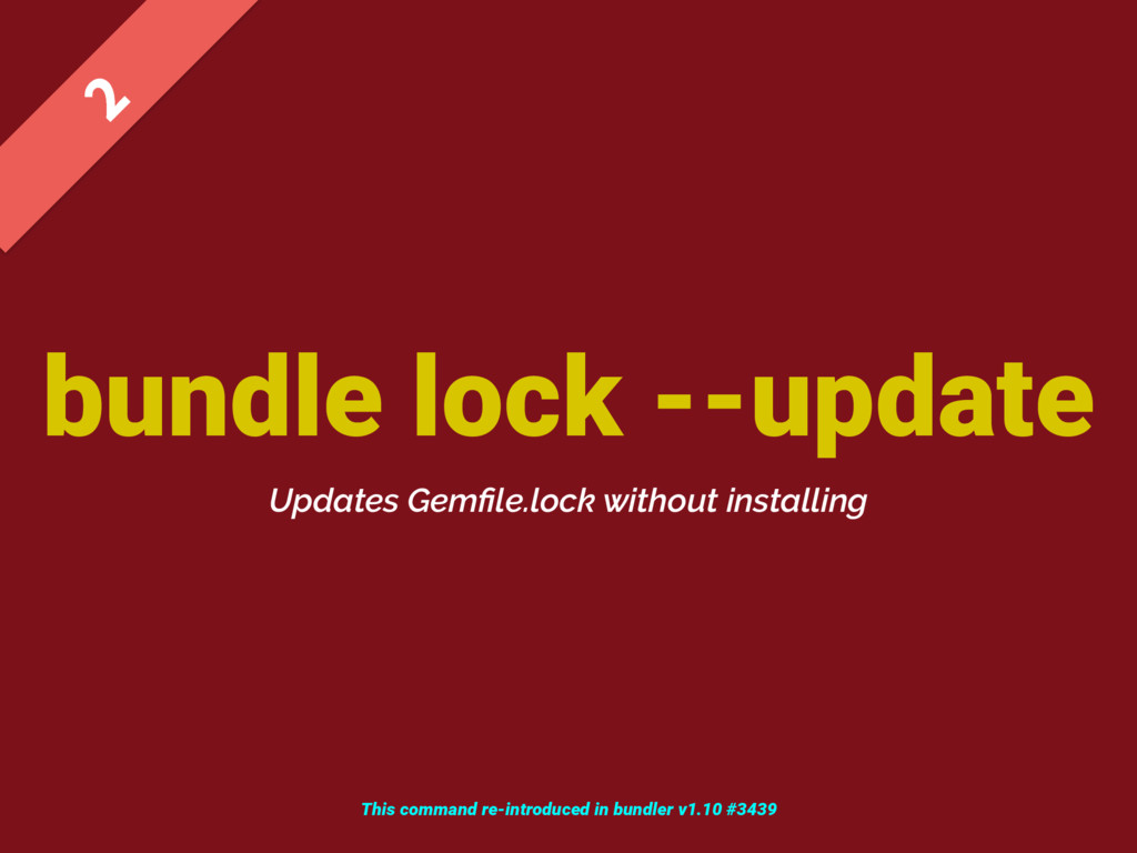 bundle lock --update  Updates Gemfile.lock with...