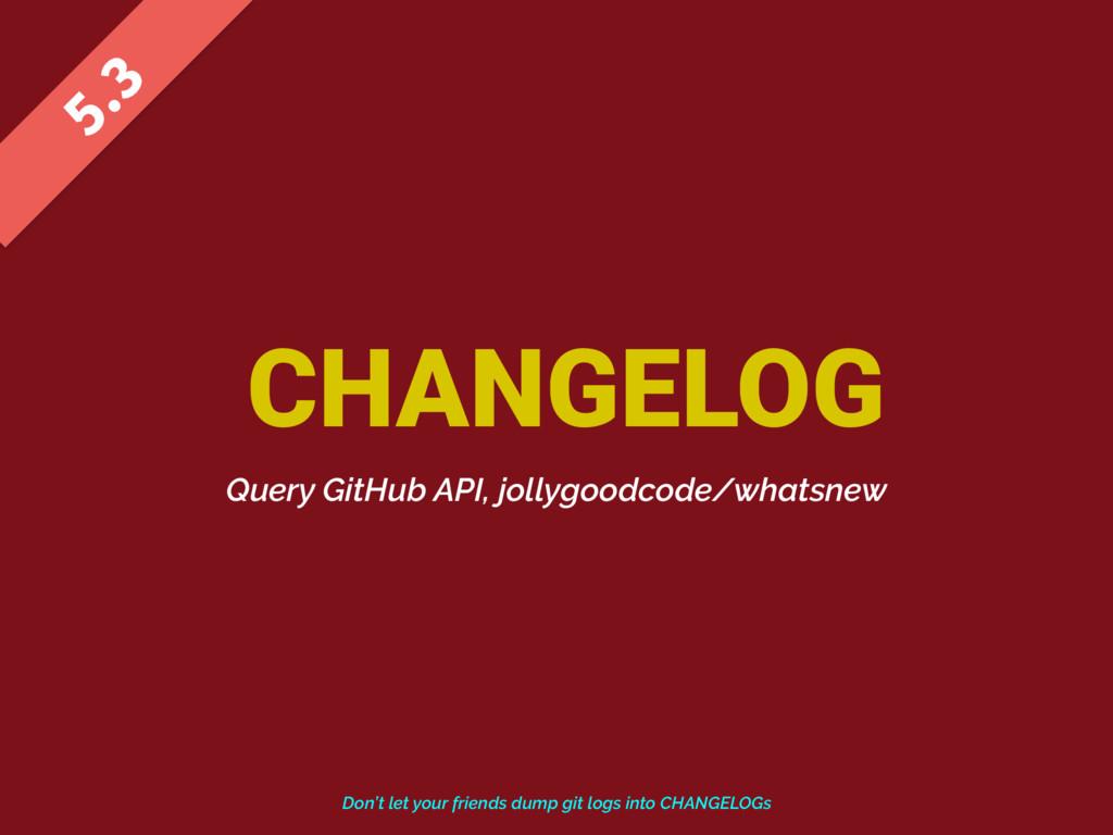 CHANGELOG  Query GitHub API, jollygoodcode/w...