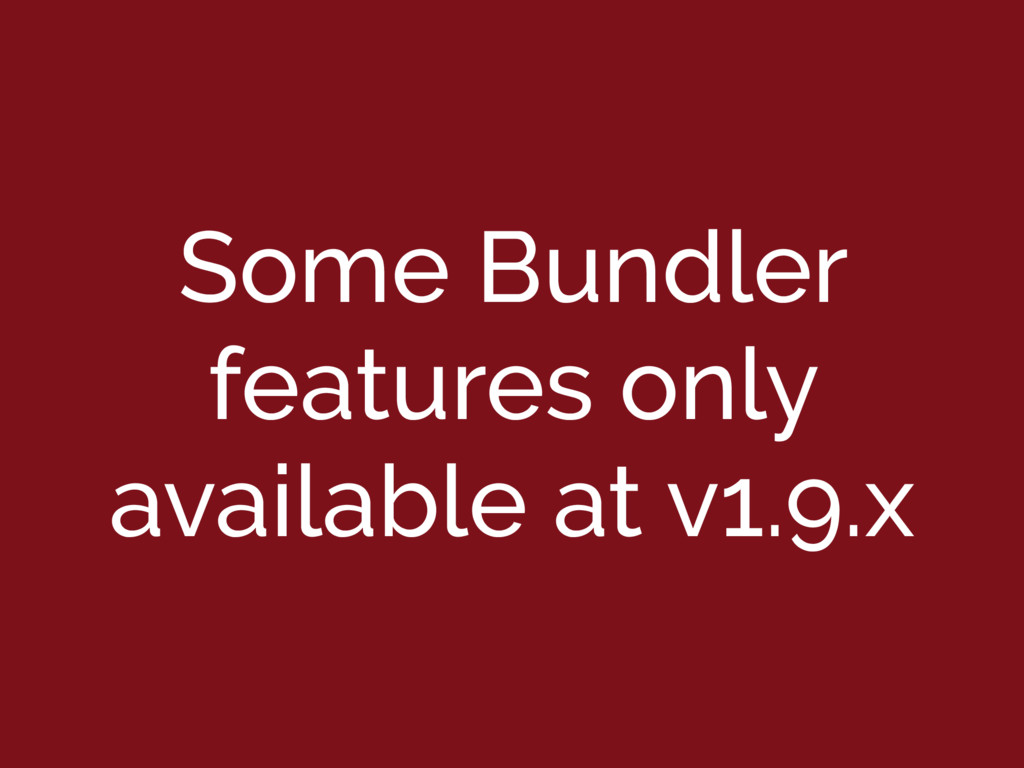 Some Bundler features only available at v1.9.x
