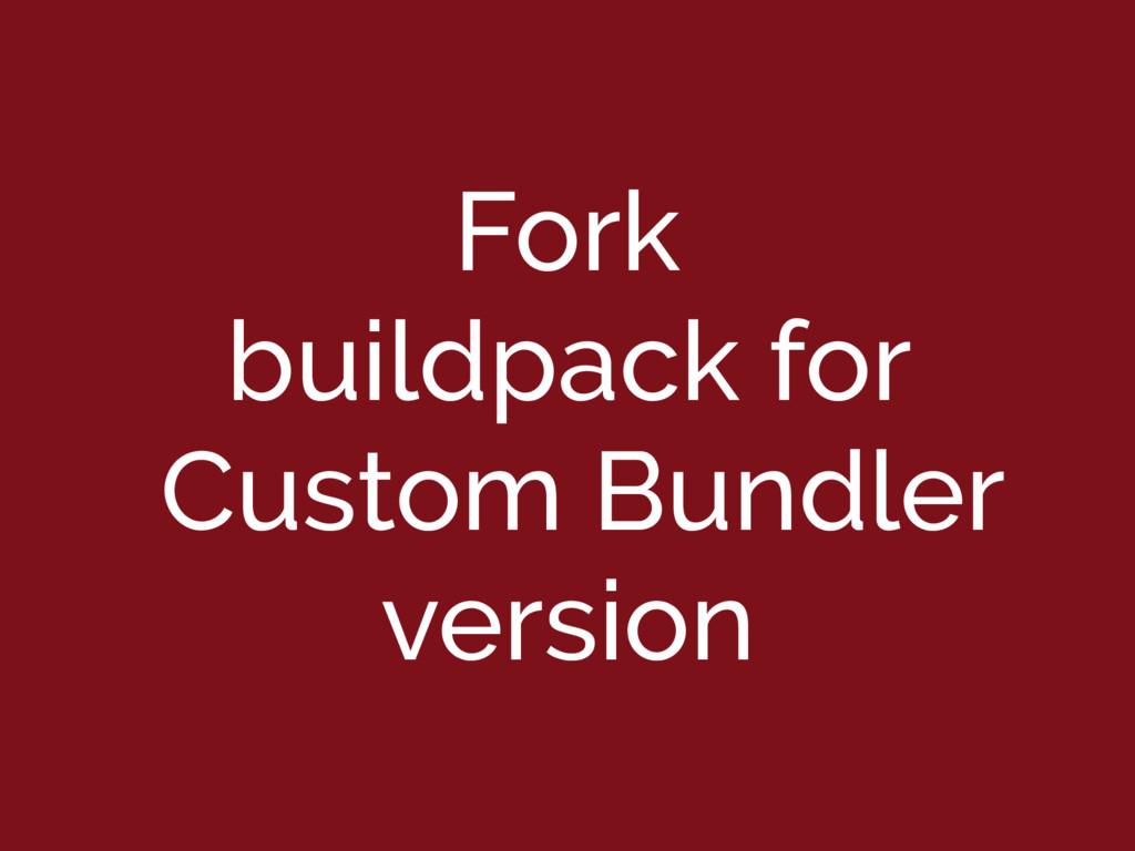 Fork buildpack for Custom Bundler version
