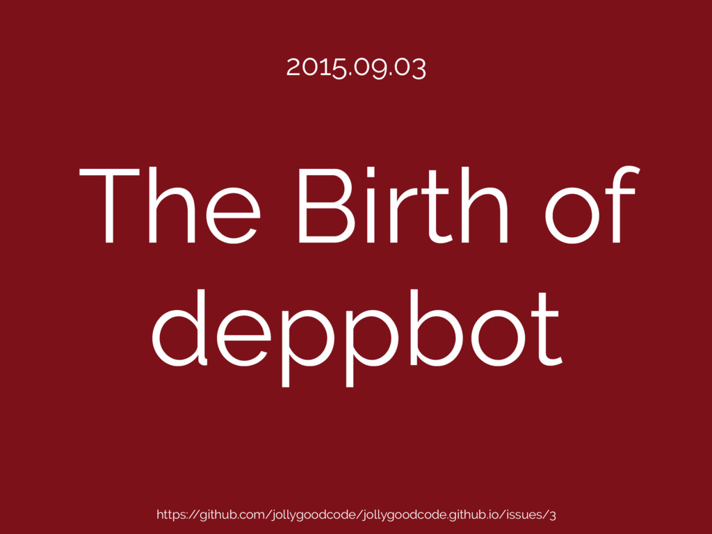 The Birth of deppbot 2015.09.03 https:/ /github...