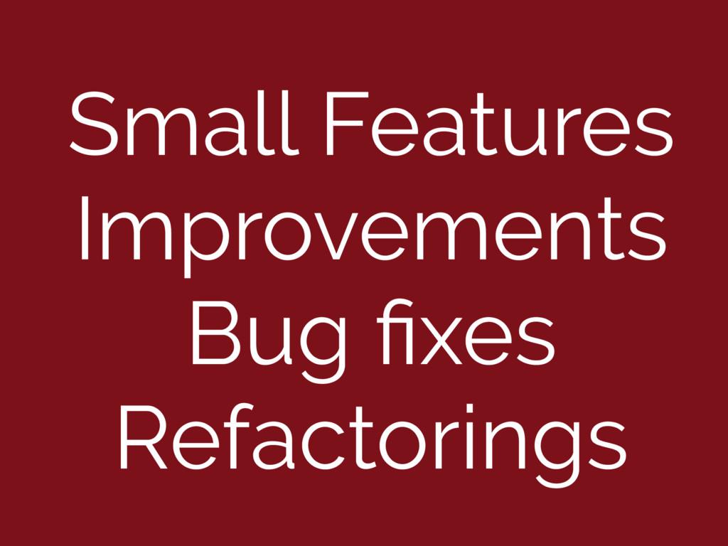 Small Features Improvements Bug fixes Refactorin...