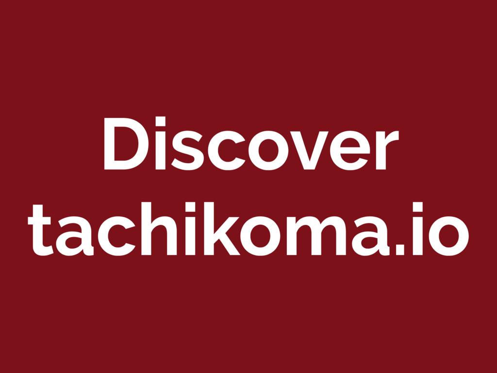 Discover tachikoma.io