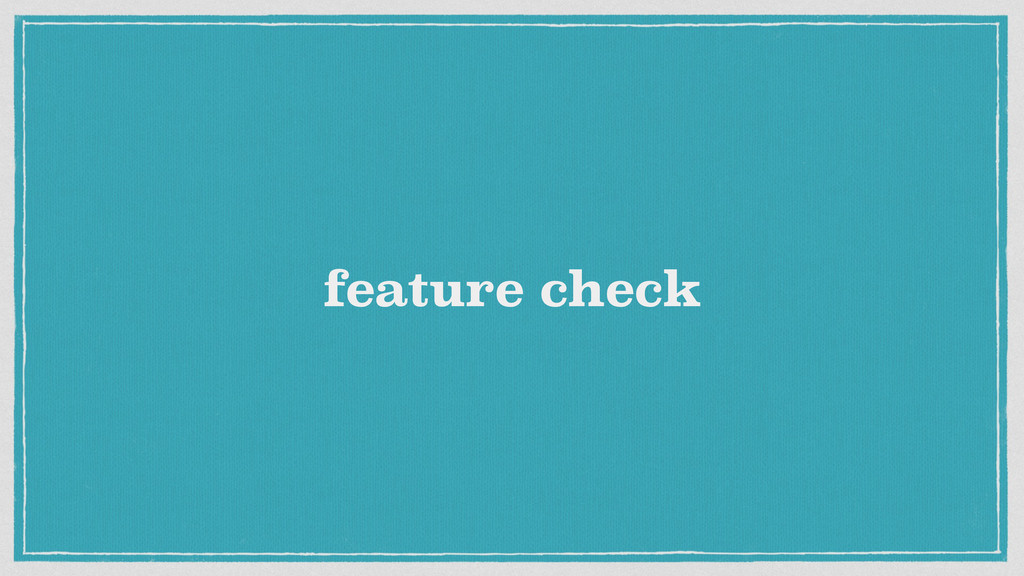 feature check
