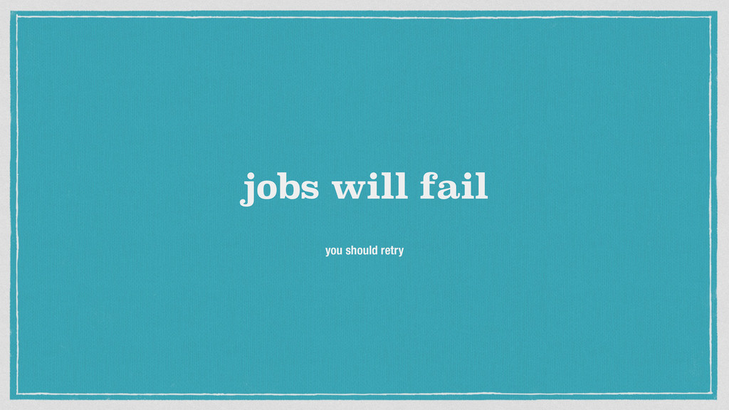 jobs will fail you should retry