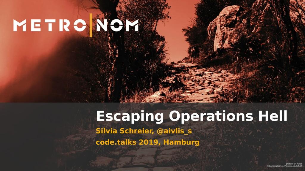 Escaping Operations Hell Silvia Schreier, @aivl...