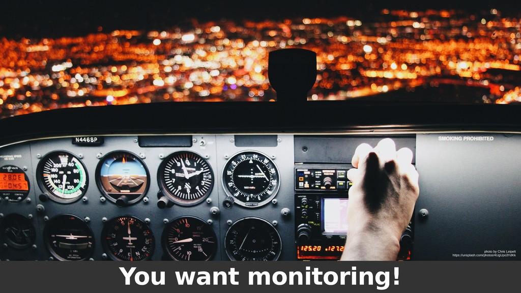 You want monitoring! photo by Chris Leipelt htt...