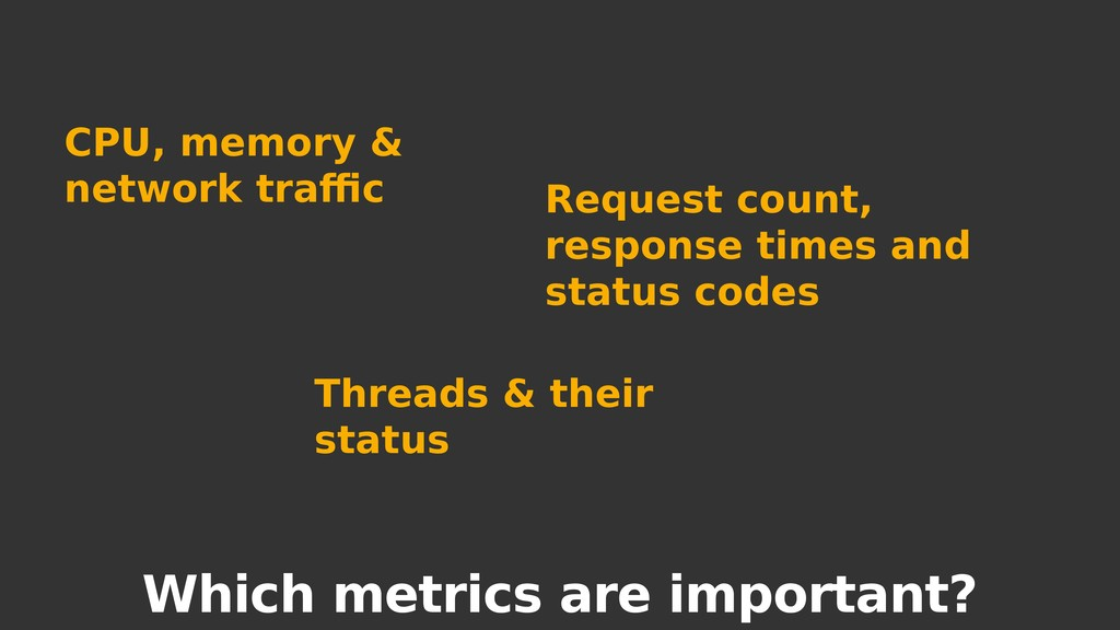 Which metrics are important? CPU, memory & netw...