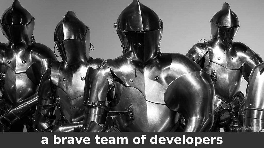 a brave team of developers photo by Hugo L. Cas...