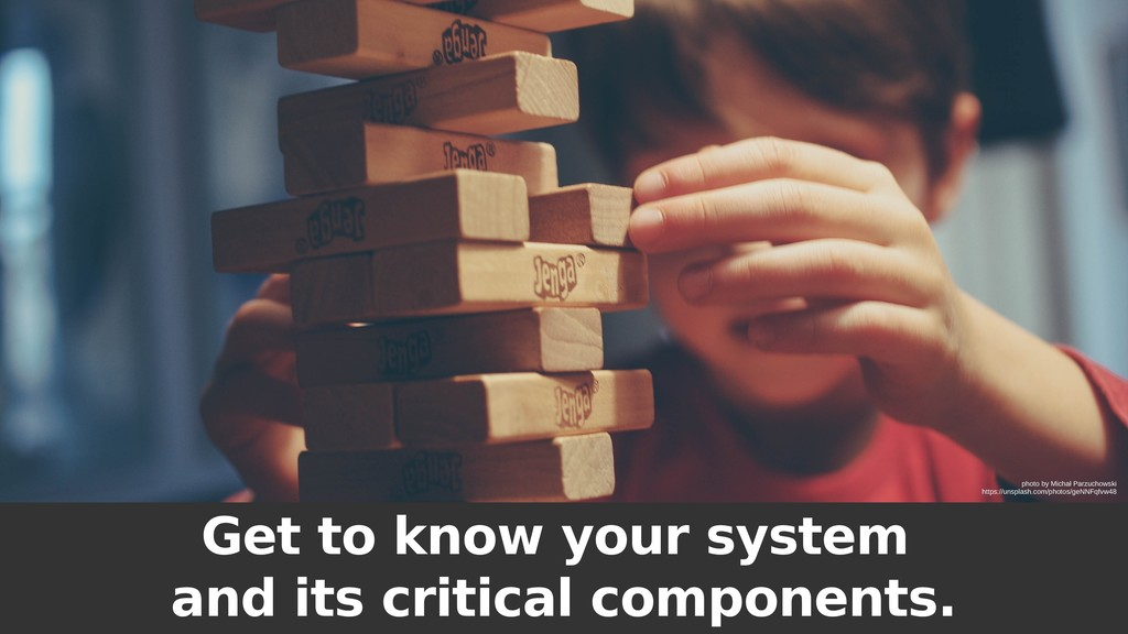 Get to know your system and its critical compon...