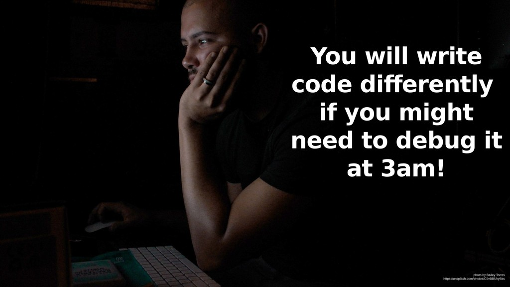 You will write code differently if you might ne...