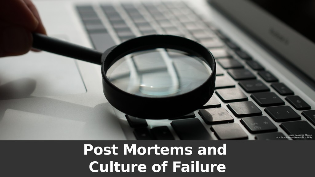Post Mortems and Culture of Failure photo by Ag...