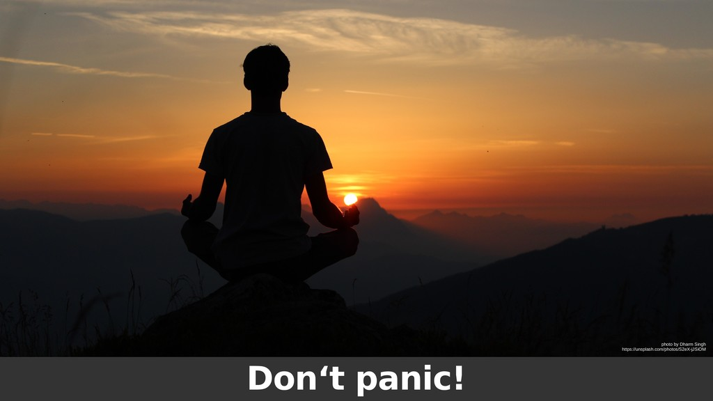 Don't panic! photo by Dharm Singh https://unspl...