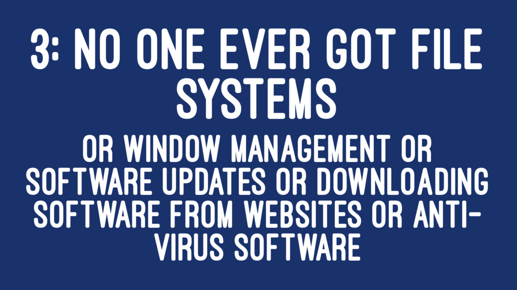 3: NO ONE EVER GOT FILE SYSTEMS OR WINDOW MANAG...