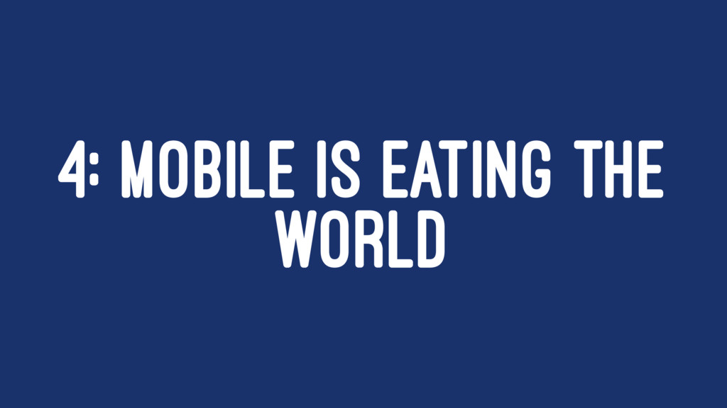 4: MOBILE IS EATING THE WORLD