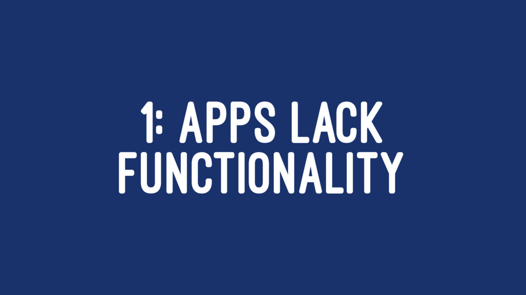 1: APPS LACK FUNCTIONALITY