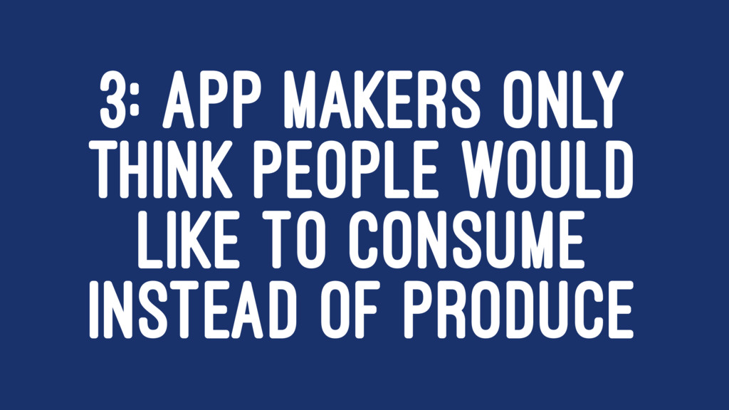 3: APP MAKERS ONLY THINK PEOPLE WOULD LIKE TO C...