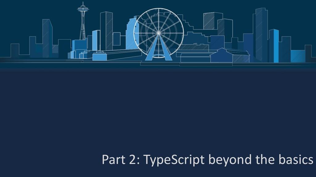 Part 2: TypeScript beyond the basics