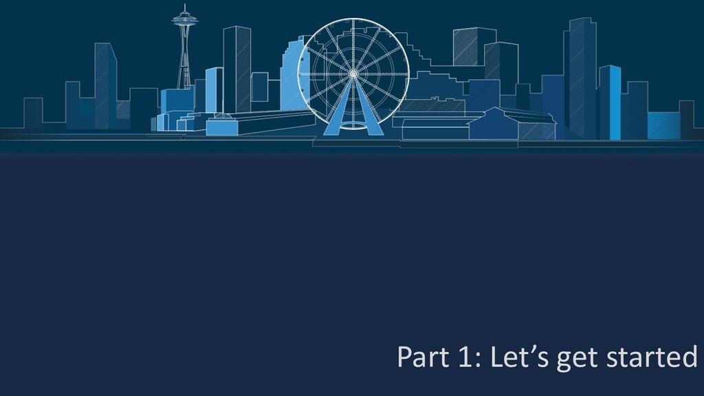 Part 1: Let's get started