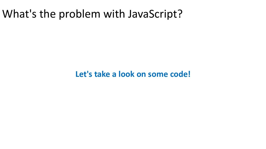 What's the problem with JavaScript? Let's take ...