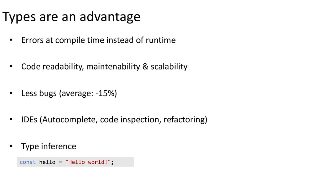 Types are an advantage • Errors at compile time...