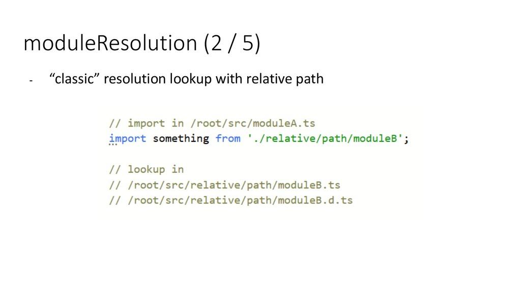 "moduleResolution (2 / 5) - ""classic"" resolution..."