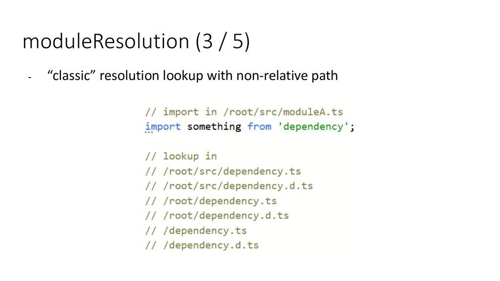 "moduleResolution (3 / 5) - ""classic"" resolution..."