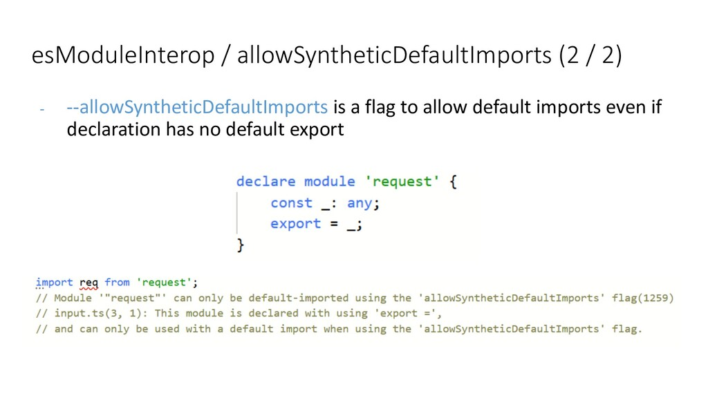 - --allowSyntheticDefaultImports is a flag to a...