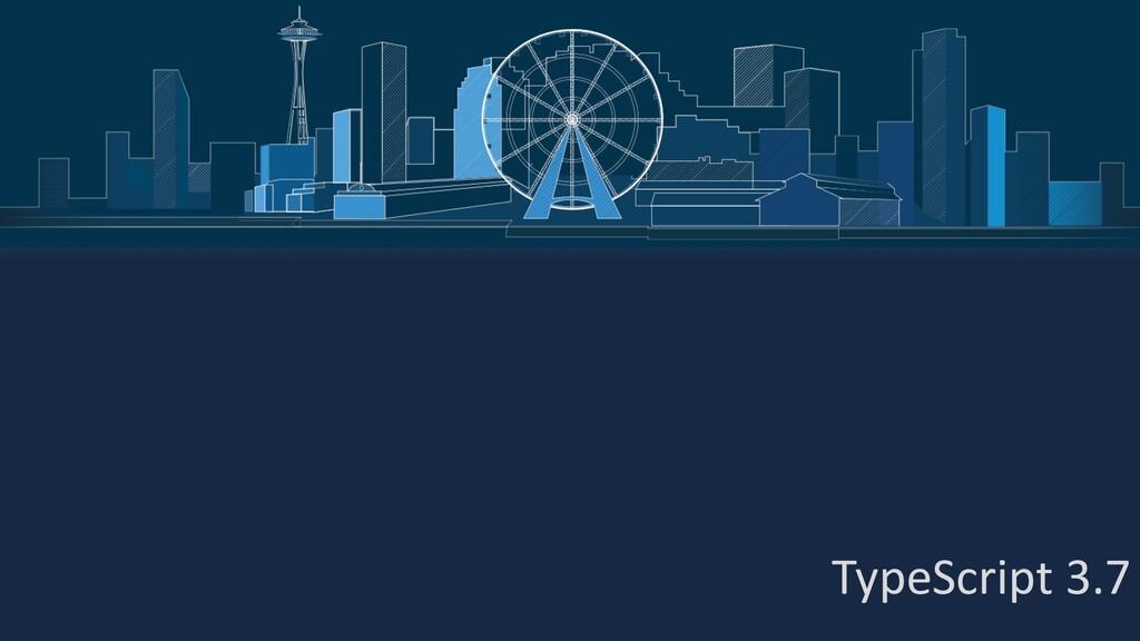 TypeScript 3.7