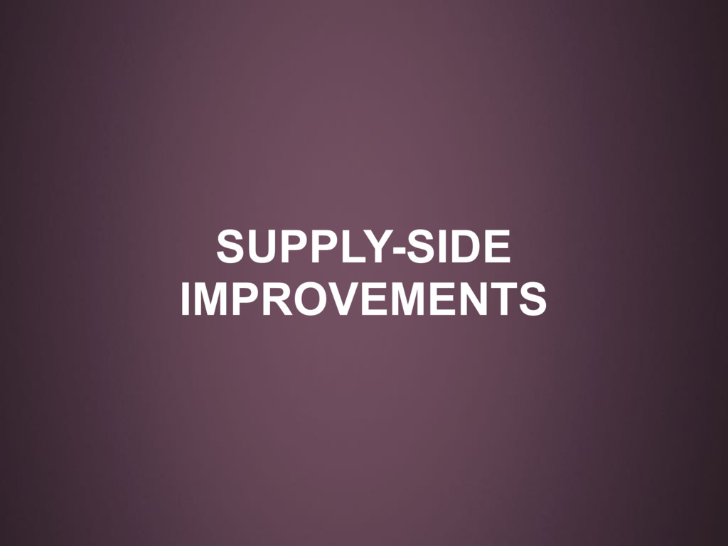 SUPPLY-SIDE IMPROVEMENTS