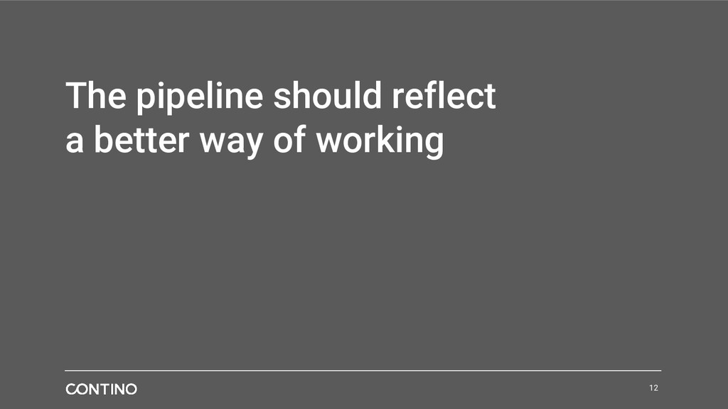 The pipeline should reflect a better way of wor...