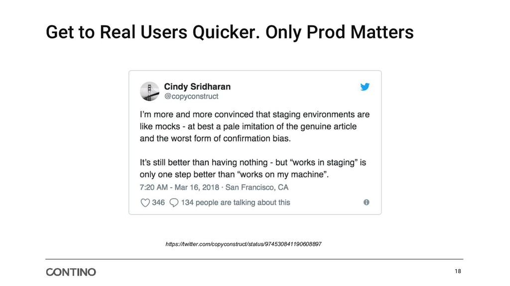 Get to Real Users Quicker. Only Prod Matters 18...