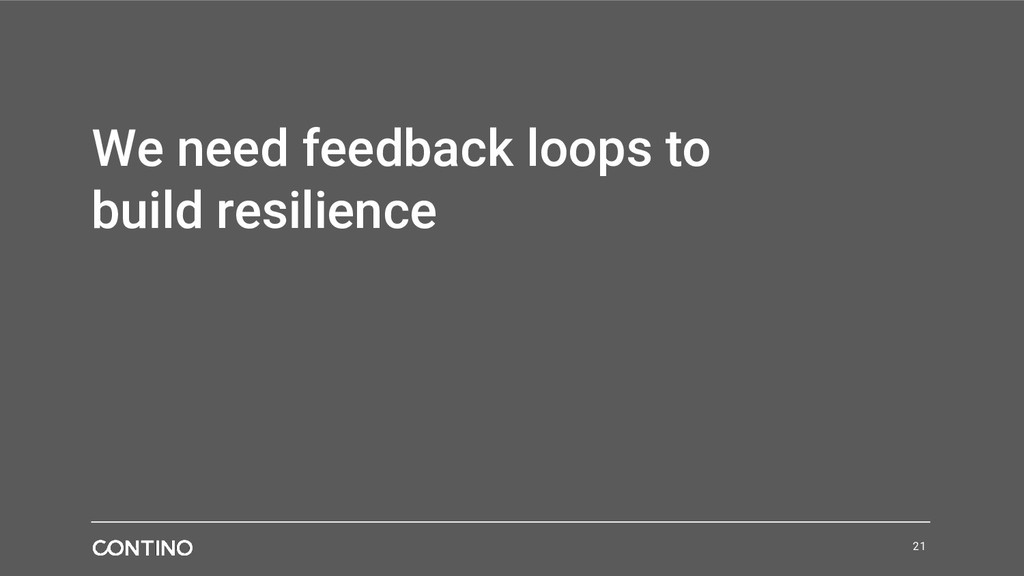 We need feedback loops to build resilience 21