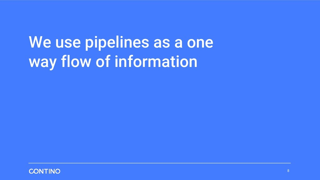 We use pipelines as a one way flow of informati...