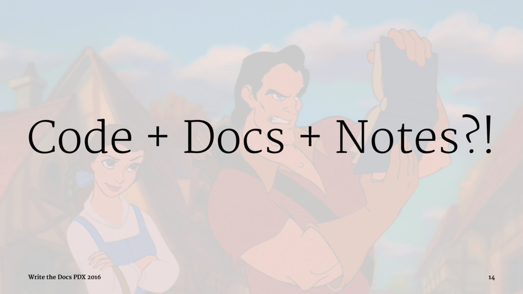 Code + Docs + Notes?! Write the Docs PDX 2016 14