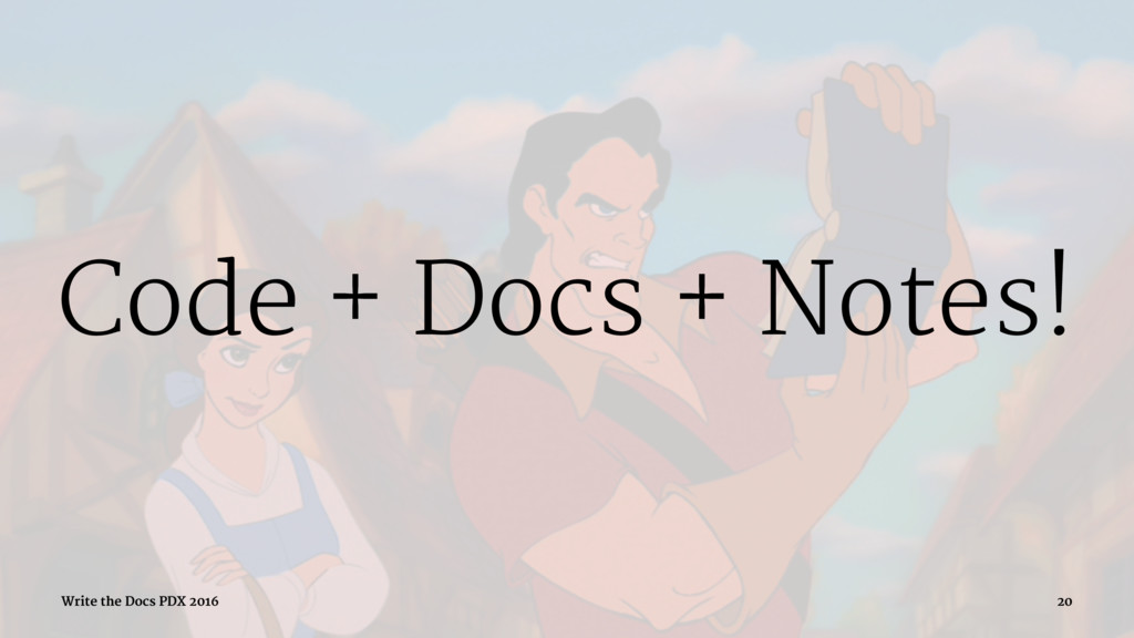 Code + Docs + Notes! Write the Docs PDX 2016 20